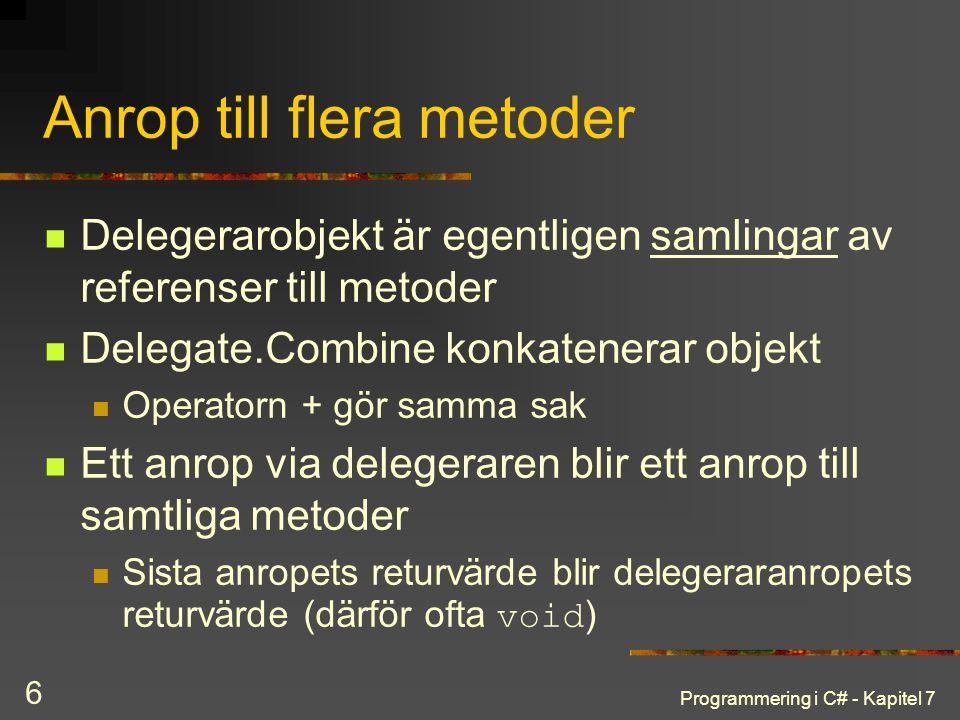 Programmering i C# - Kapitel 7 6 Anrop till flera metoder Delegerarobjekt är egentligen samlingar av referenser till metoder Delegate.Combine konkaten