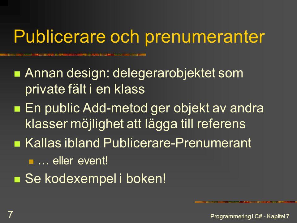 Programmering i C# - Kapitel 7 7 Publicerare och prenumeranter Annan design: delegerarobjektet som private fält i en klass En public Add-metod ger obj