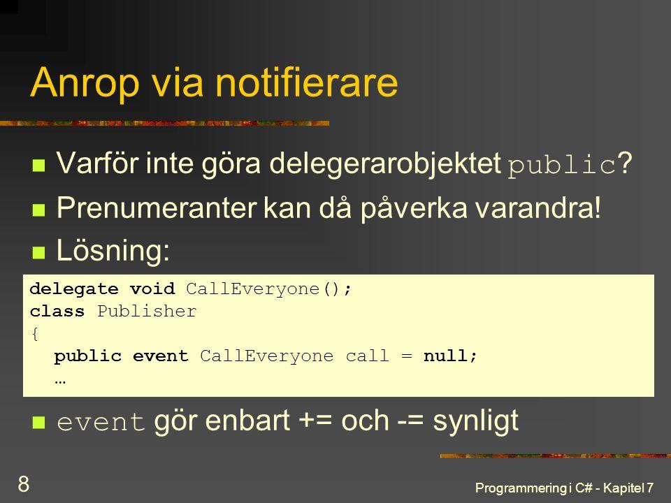 Programmering i C# - Kapitel 7 8 Anrop via notifierare Varför inte göra delegerarobjektet public ? Prenumeranter kan då påverka varandra! Lösning: eve