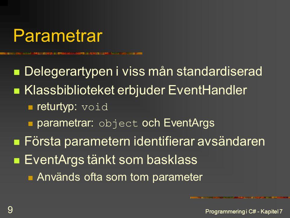 Programmering i C# - Kapitel 7 9 Parametrar Delegerartypen i viss mån standardiserad Klassbiblioteket erbjuder EventHandler returtyp: void parametrar: