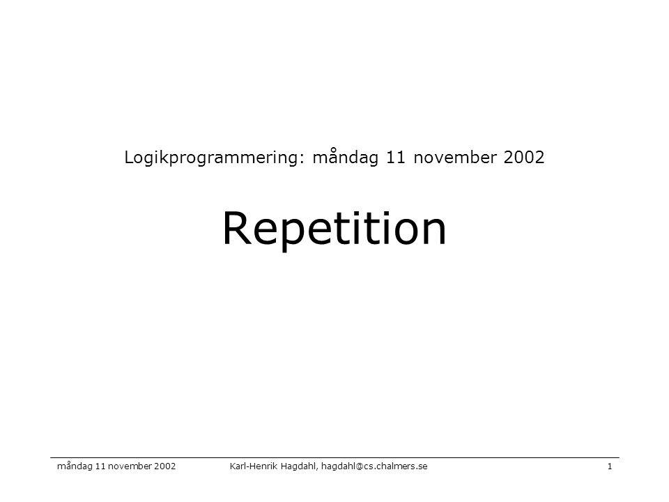 Karl-Henrik Hagdahl, hagdahl@cs.chalmers.semåndag 11 november 20021 Repetition Logikprogrammering: måndag 11 november 2002