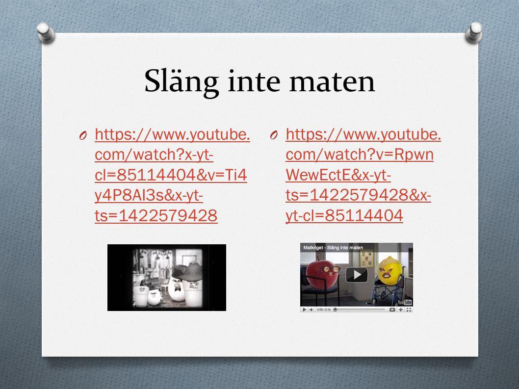 Släng inte maten O https://www.youtube. com/watch?x-yt- cl=85114404&v=Ti4 y4P8AI3s&x-yt- ts=1422579428 https://www.youtube. com/watch?x-yt- cl=8511440