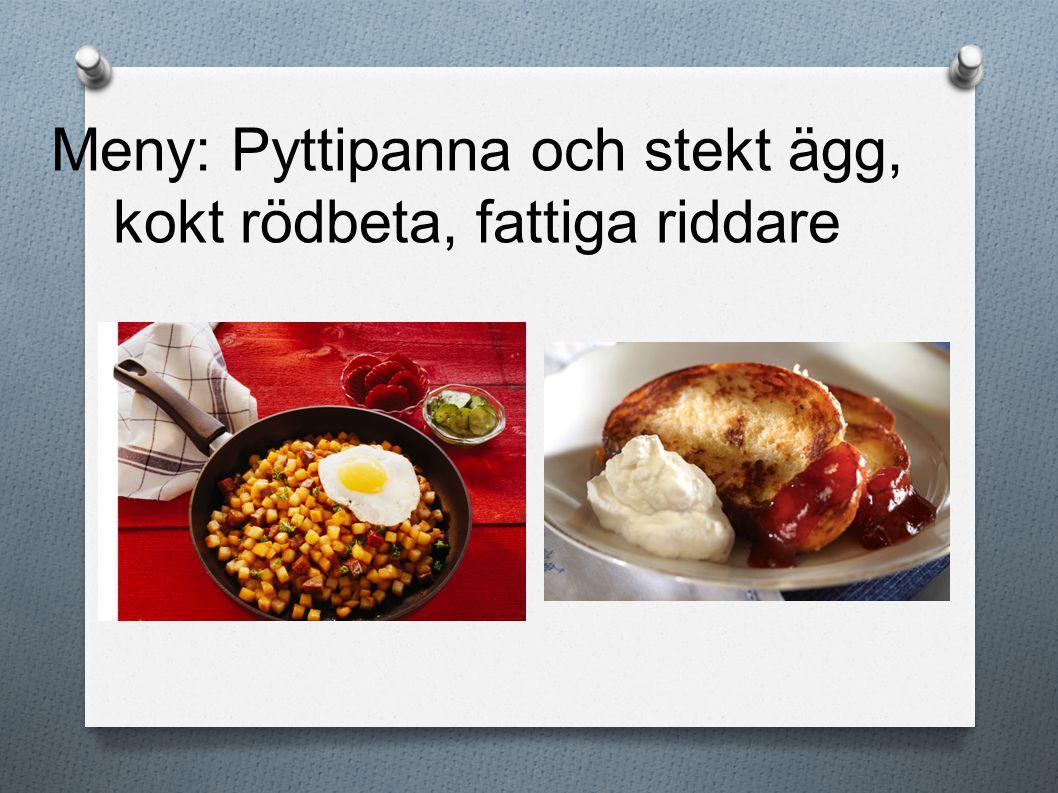 Meny: Pyttipanna och stekt ägg, kokt rödbeta, fattiga riddare