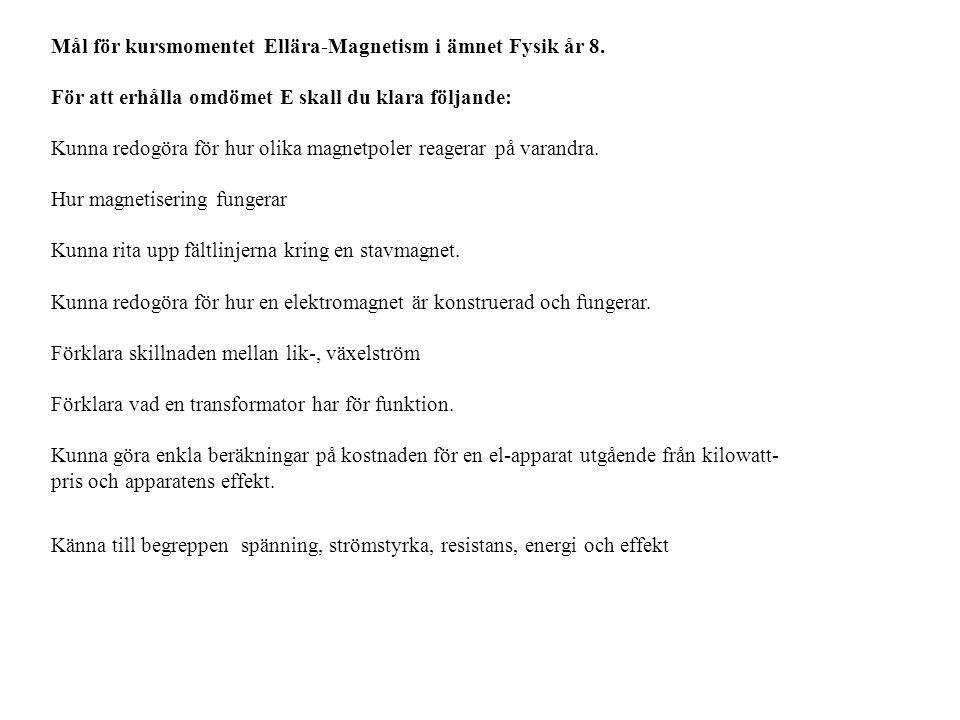 Mål för kursmomentet Ellära-Magnetism i ämnet Fysik år 8. För att erhålla omdömet E skall du klara följande: Kunna redogöra för hur olika magnetpoler