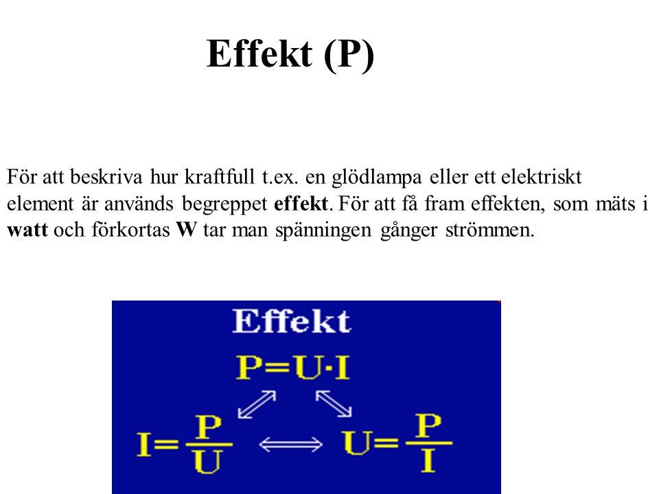 För att beskriva hur kraftfull t.ex. en glödlampa eller ett elektriskt element är används begreppet effekt. För att få fram effekten, som mäts i watt