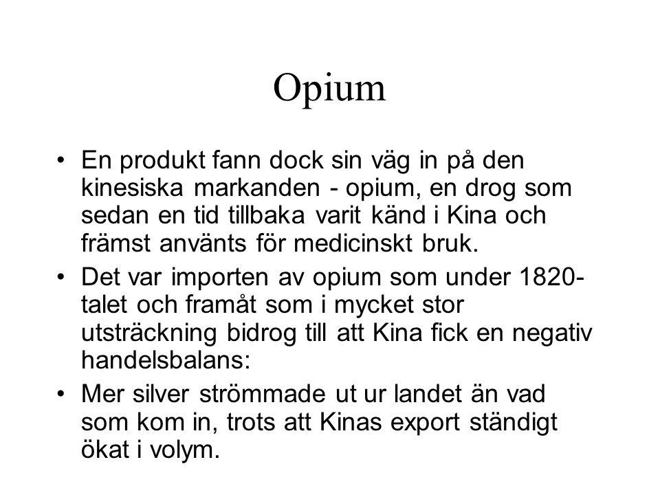 Opium En produkt fann dock sin väg in på den kinesiska markanden - opium, en drog som sedan en tid tillbaka varit känd i Kina och främst använts för medicinskt bruk.