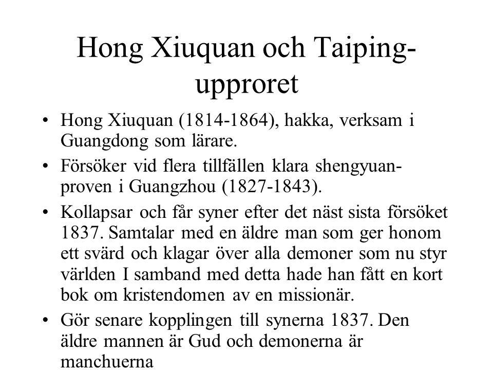 Hong Xiuquan och Taiping- upproret Hong Xiuquan (1814-1864), hakka, verksam i Guangdong som lärare.