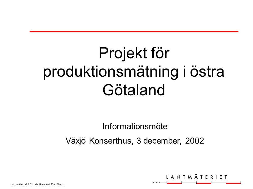 Lantmäteriet, LF-data Geodesi, Dan Norin Projekt för produktionsmätning i östra Götaland Informationsmöte Växjö Konserthus, 3 december, 2002