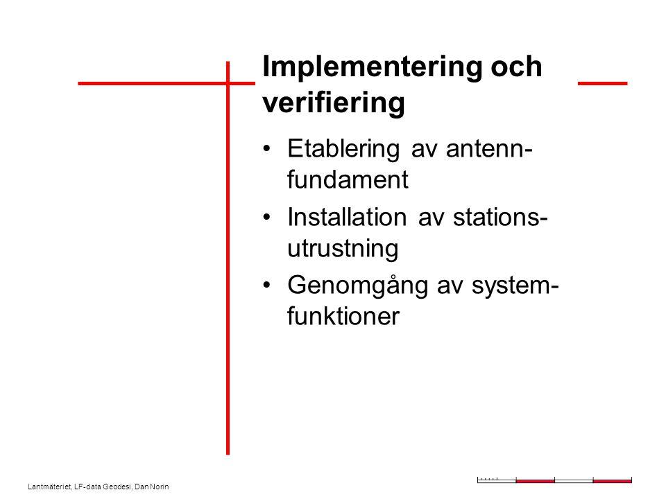 Lantmäteriet, LF-data Geodesi, Dan Norin Implementering och verifiering Etablering av antenn- fundament Installation av stations- utrustning Genomgång av system- funktioner