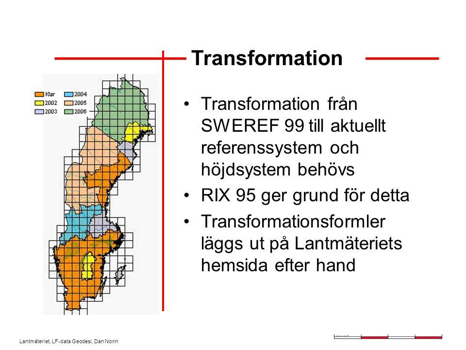Lantmäteriet, LF-data Geodesi, Dan Norin Transformation Transformation från SWEREF 99 till aktuellt referenssystem och höjdsystem behövs RIX 95 ger grund för detta Transformationsformler läggs ut på Lantmäteriets hemsida efter hand
