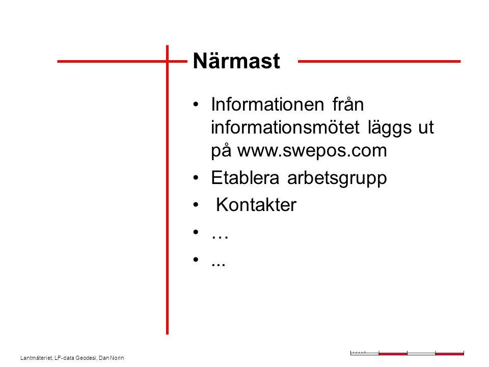 Lantmäteriet, LF-data Geodesi, Dan Norin Närmast Informationen från informationsmötet läggs ut på www.swepos.com Etablera arbetsgrupp Kontakter …...