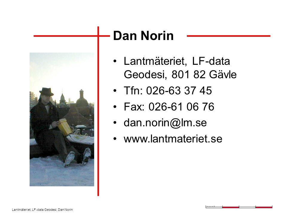 Lantmäteriet, LF-data Geodesi, Dan Norin Dan Norin Lantmäteriet, LF-data Geodesi, 801 82 Gävle Tfn: 026-63 37 45 Fax: 026-61 06 76 dan.norin@lm.se www.lantmateriet.se