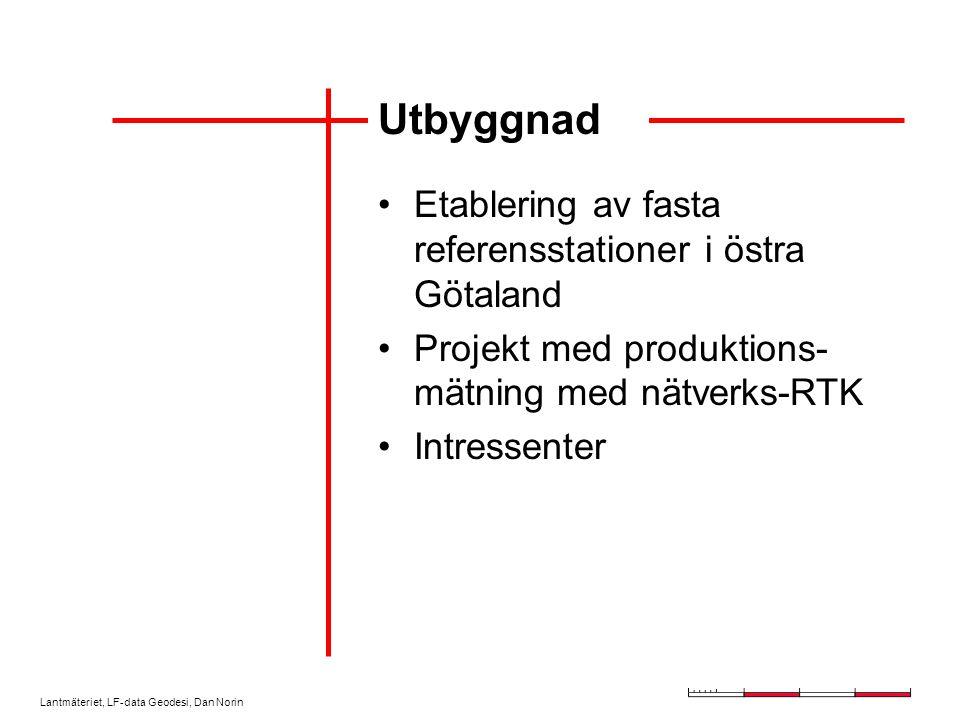 Lantmäteriet, LF-data Geodesi, Dan Norin Utbyggnad Etablering av fasta referensstationer i östra Götaland Projekt med produktions- mätning med nätverks-RTK Intressenter