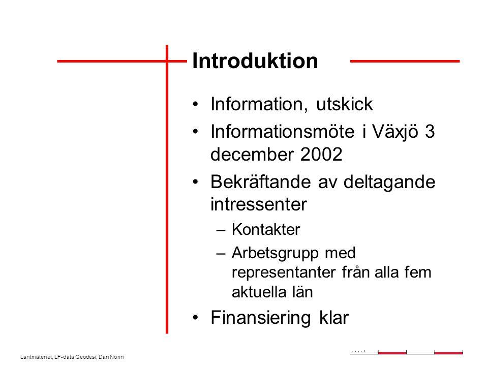 Lantmäteriet, LF-data Geodesi, Dan Norin Introduktion Information, utskick Informationsmöte i Växjö 3 december 2002 Bekräftande av deltagande intressenter –Kontakter –Arbetsgrupp med representanter från alla fem aktuella län Finansiering klar