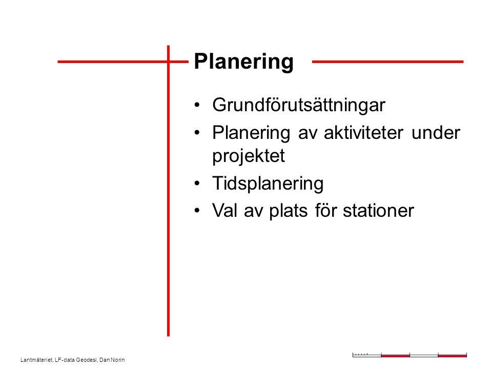 Lantmäteriet, LF-data Geodesi, Dan Norin Planering Grundförutsättningar Planering av aktiviteter under projektet Tidsplanering Val av plats för stationer