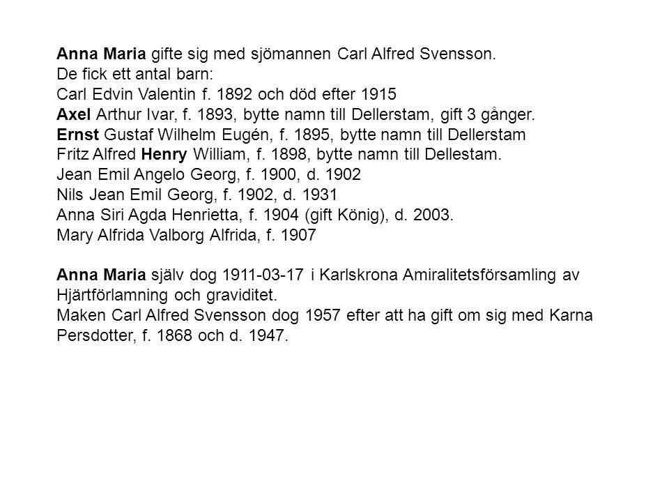 Anna Maria gifte sig med sjömannen Carl Alfred Svensson. De fick ett antal barn: Carl Edvin Valentin f. 1892 och död efter 1915 Axel Arthur Ivar, f. 1