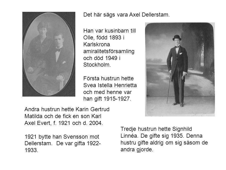 Det här sägs vara Axel Dellerstam. Andra hustrun hette Karin Gertrud Matilda och de fick en son Karl Axel Evert, f. 1921 och d. 2004. 1921 bytte han S
