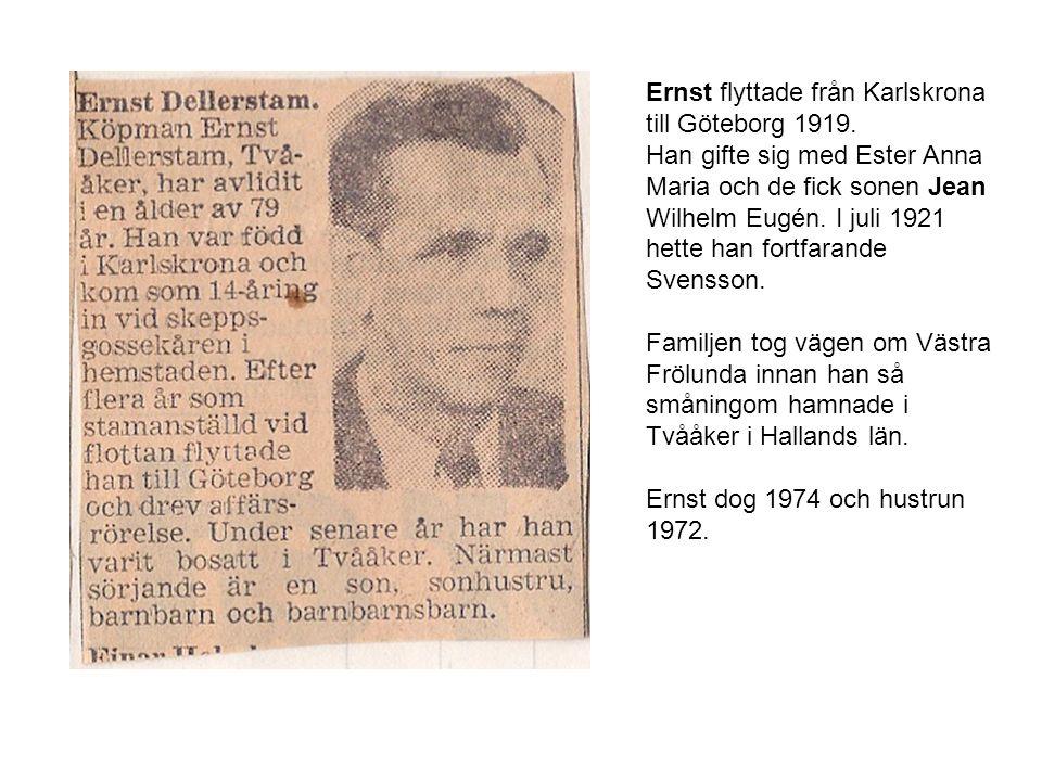 Ernst flyttade från Karlskrona till Göteborg 1919. Han gifte sig med Ester Anna Maria och de fick sonen Jean Wilhelm Eugén. I juli 1921 hette han fort