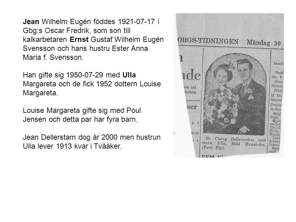 Jean Wilhelm Eugén föddes 1921-07-17 i Gbg:s Oscar Fredrik, som son till kalkarbetaren Ernst Gustaf Wilhelm Eugén Svensson och hans hustru Ester Anna