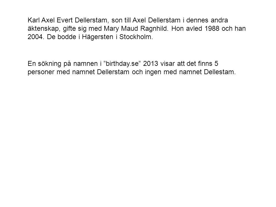 Karl Axel Evert Dellerstam, son till Axel Dellerstam i dennes andra äktenskap, gifte sig med Mary Maud Ragnhild. Hon avled 1988 och han 2004. De bodde