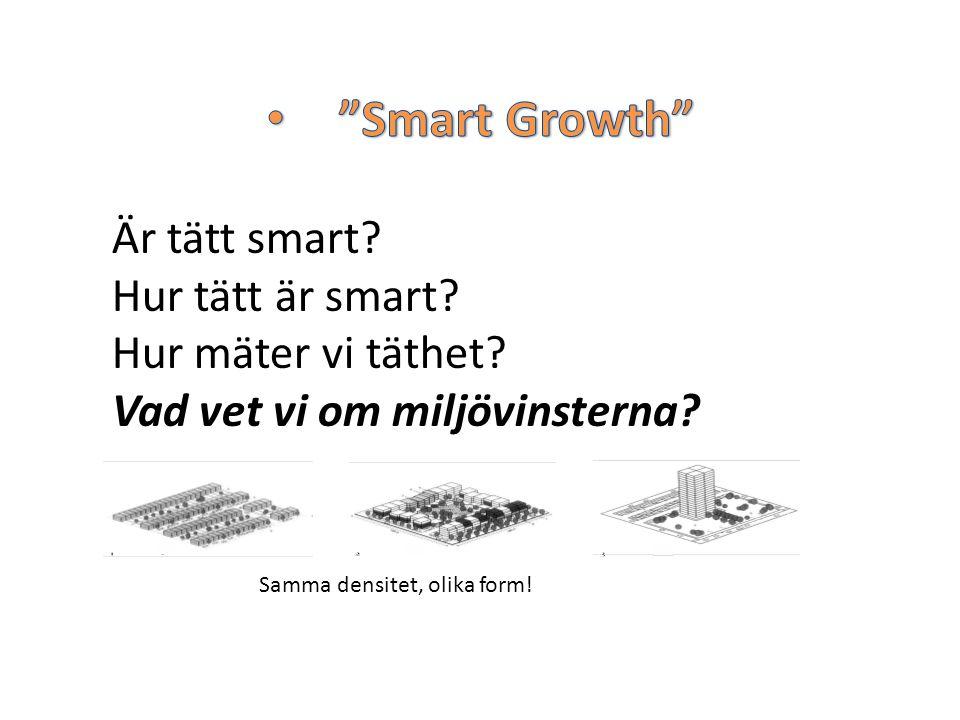 Är tätt smart? Hur tätt är smart? Hur mäter vi täthet? Vad vet vi om miljövinsterna? Samma densitet, olika form!
