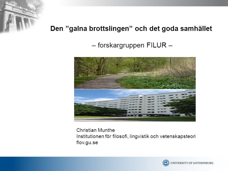 """Den """"galna brottslingen"""" och det goda samhället – forskargruppen FILUR – Christian Munthe Institutionen för filosofi, lingvistik och vetenskapsteori f"""