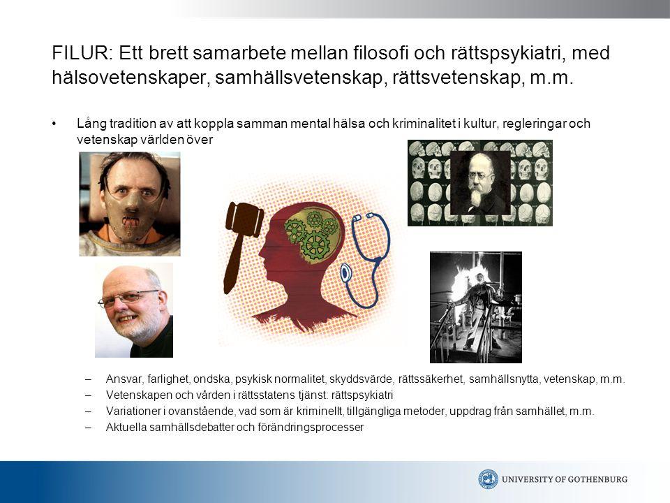 FILUR: Ett brett samarbete mellan filosofi och rättspsykiatri, med hälsovetenskaper, samhällsvetenskap, rättsvetenskap, m.m. Lång tradition av att kop