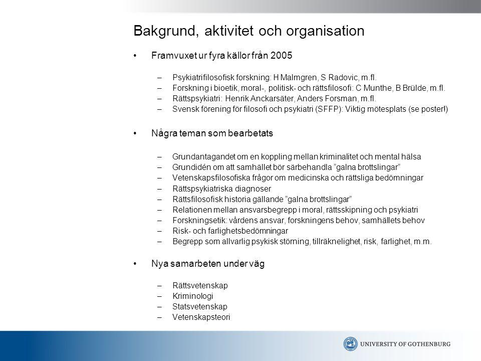 Bakgrund, aktivitet och organisation Framvuxet ur fyra källor från 2005 –Psykiatrifilosofisk forskning: H Malmgren, S Radovic, m.fl. –Forskning i bioe