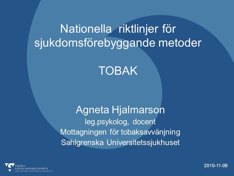 2010-11-09 Nationella riktlinjer för sjukdomsförebyggande metoder TOBAK Agneta Hjalmarson leg.psykolog, docent Mottagningen för tobaksavvänjning Sahlgrenska Universitetssjukhuset