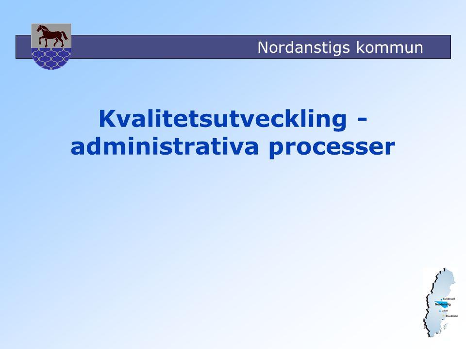 Nordanstigs kommun 1 Kvalitetsutveckling - administrativa processer