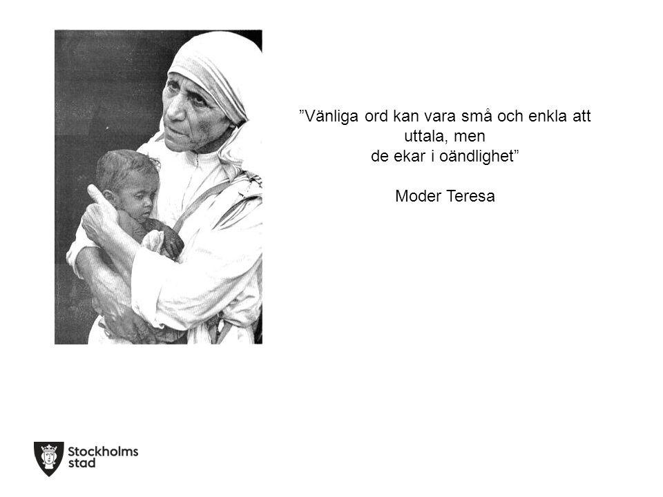 """""""Vänliga ord kan vara små och enkla att uttala, men de ekar i oändlighet"""" Moder Teresa"""