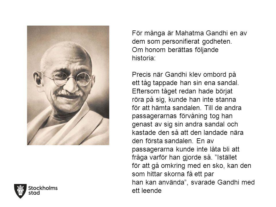 För många är Mahatma Gandhi en av dem som personifierat godheten. Om honom berättas följande historia: Precis när Gandhi klev ombord på ett tåg tappad