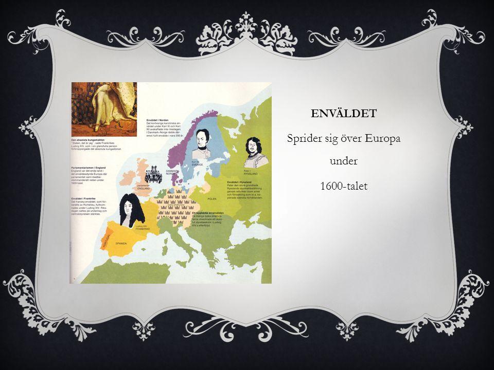 ENVÄLDET Sprider sig över Europa under 1600-talet