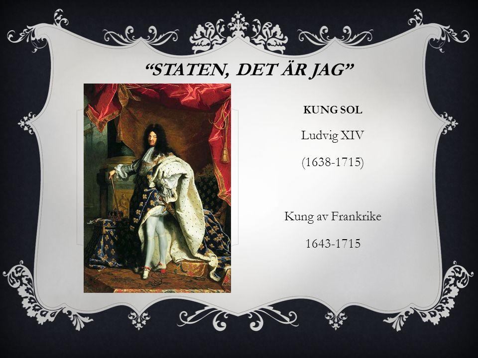 KUNG SOL Ludvig XIV (1638-1715) Kung av Frankrike 1643-1715 STATEN, DET ÄR JAG
