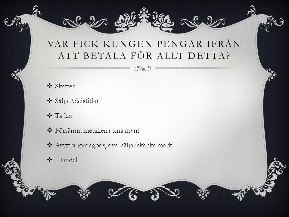 VAR FICK KUNGEN PENGAR IFRÅN ATT BETALA FÖR ALLT DETTA.