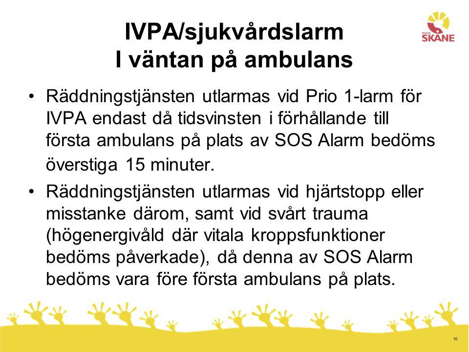 10 IVPA/sjukvårdslarm I väntan på ambulans Räddningstjänsten utlarmas vid Prio 1-larm för IVPA endast då tidsvinsten i förhållande till första ambulan