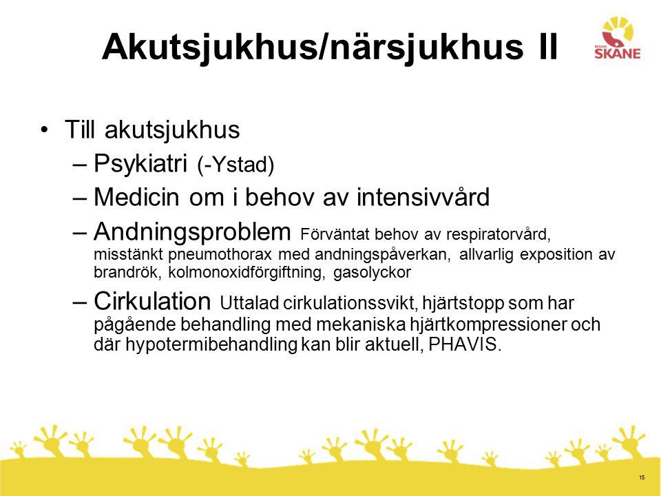 15 Akutsjukhus/närsjukhus II Till akutsjukhus –Psykiatri (-Ystad) –Medicin om i behov av intensivvård –Andningsproblem Förväntat behov av respiratorvå