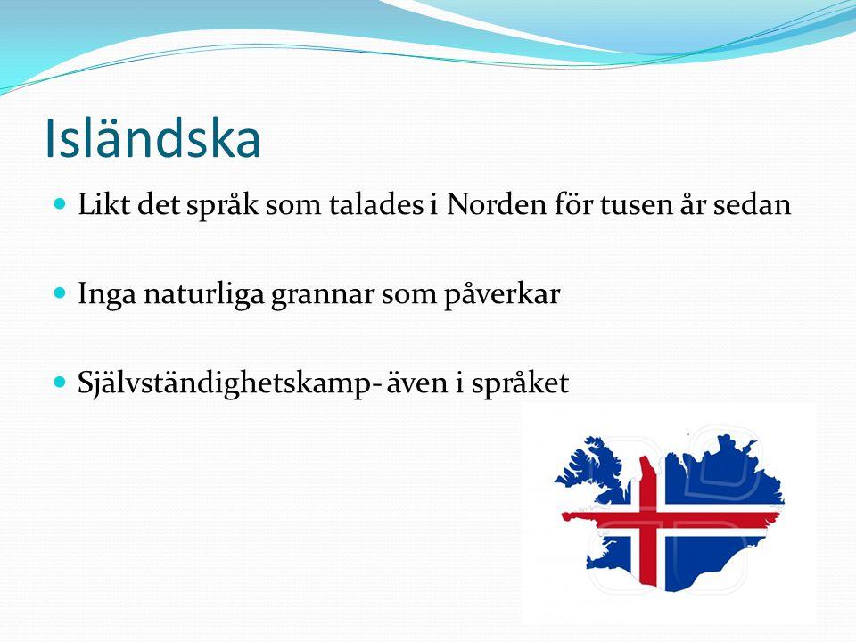 Isländska Likt det språk som talades i Norden för tusen år sedan Inga naturliga grannar som påverkar Självständighetskamp- även i språket