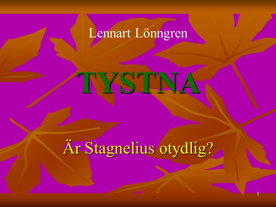 1 TYSTNA Är Stagnelius otydlig? Lennart Lönngren