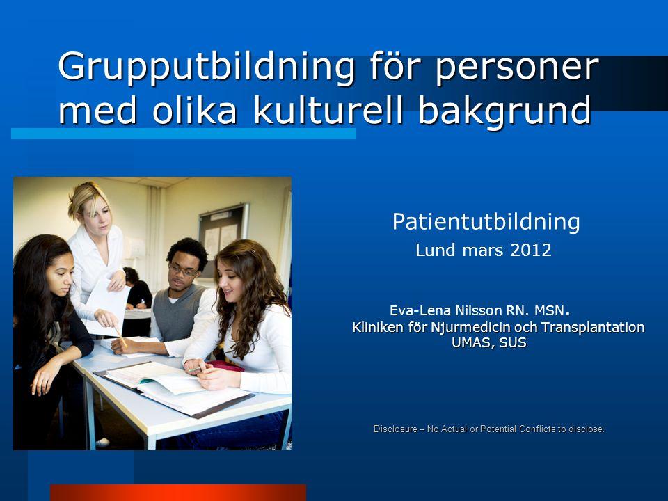 Grupputbildning för personer med olika kulturell bakgrund Patientutbildning Lund mars 2012 Eva-Lena Nilsson RN.