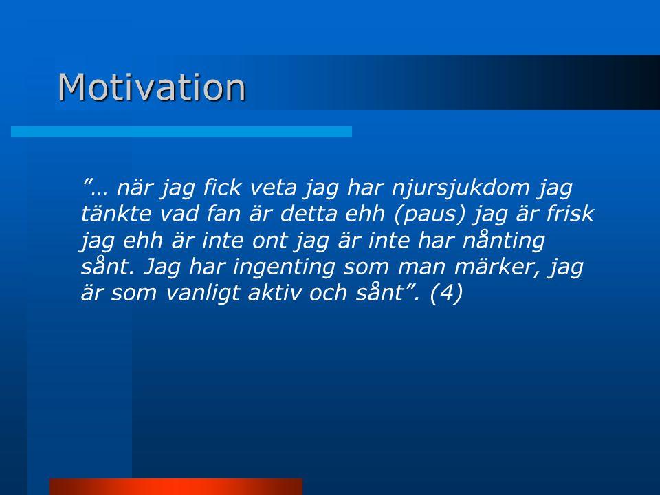 Motivation … när jag fick veta jag har njursjukdom jag tänkte vad fan är detta ehh (paus) jag är frisk jag ehh är inte ont jag är inte har nånting sånt.