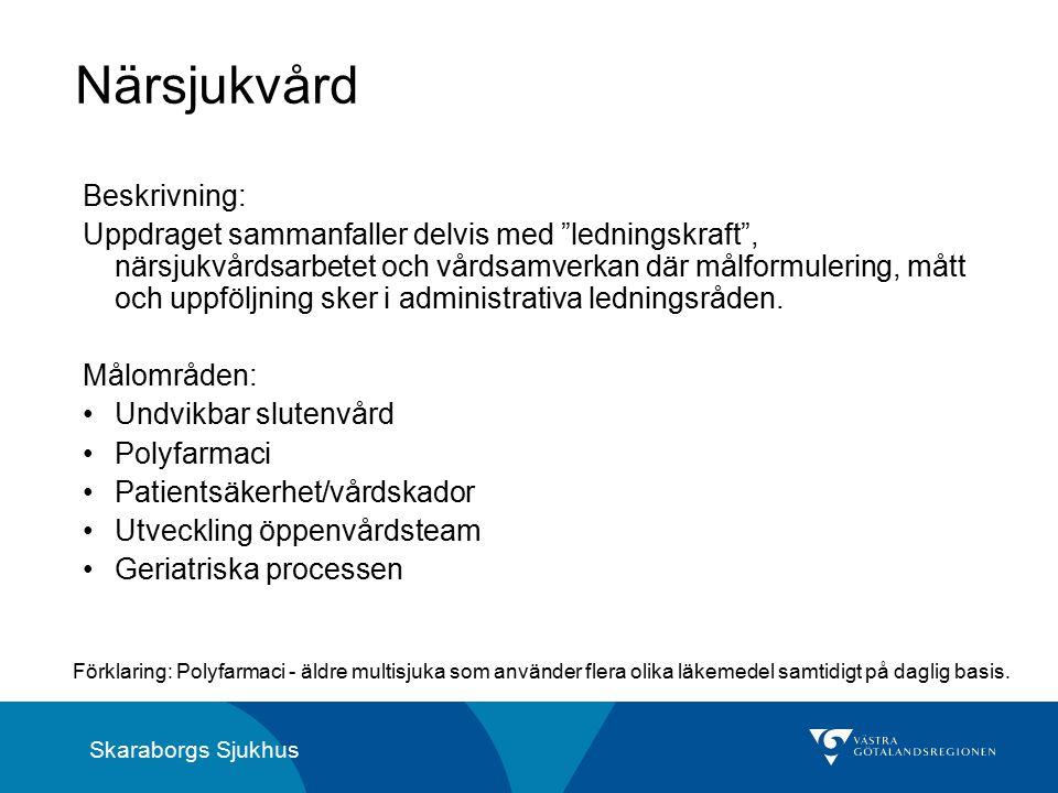 Skaraborgs Sjukhus Närsjukvård Beskrivning: Uppdraget sammanfaller delvis med ledningskraft , närsjukvårdsarbetet och vårdsamverkan där målformulering, mått och uppföljning sker i administrativa ledningsråden.