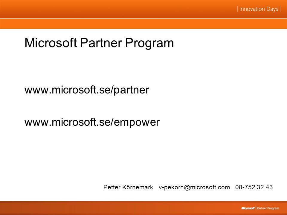 Microsoft Partner Program www.microsoft.se/partner www.microsoft.se/empower Petter Körnemark v-pekorn@microsoft.com 08-752 32 43