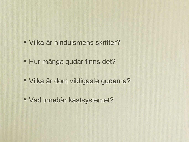 Vilka är hinduismens skrifter? Hur många gudar finns det? Vilka är dom viktigaste gudarna? Vad innebär kastsystemet? Vilka är hinduismens skrifter? Hu