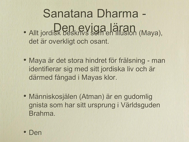 Sanatana Dharma - Den eviga läran Allt jordisk beskrivs som en illusion (Maya), det är overkligt och osant. Maya är det stora hindret för frälsning -