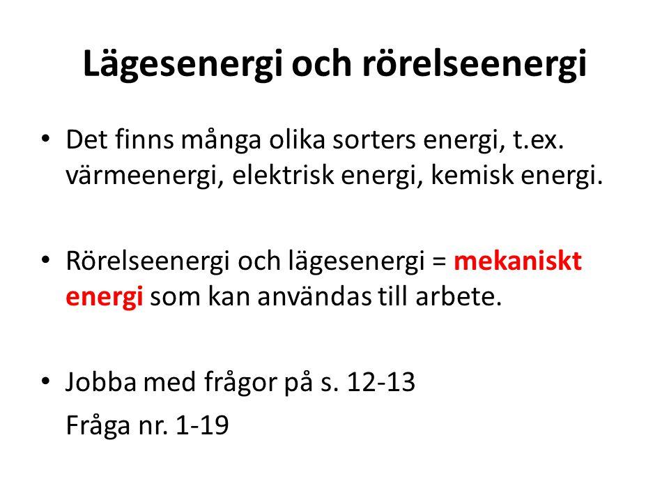 Lägesenergi och rörelseenergi Det finns många olika sorters energi, t.ex.