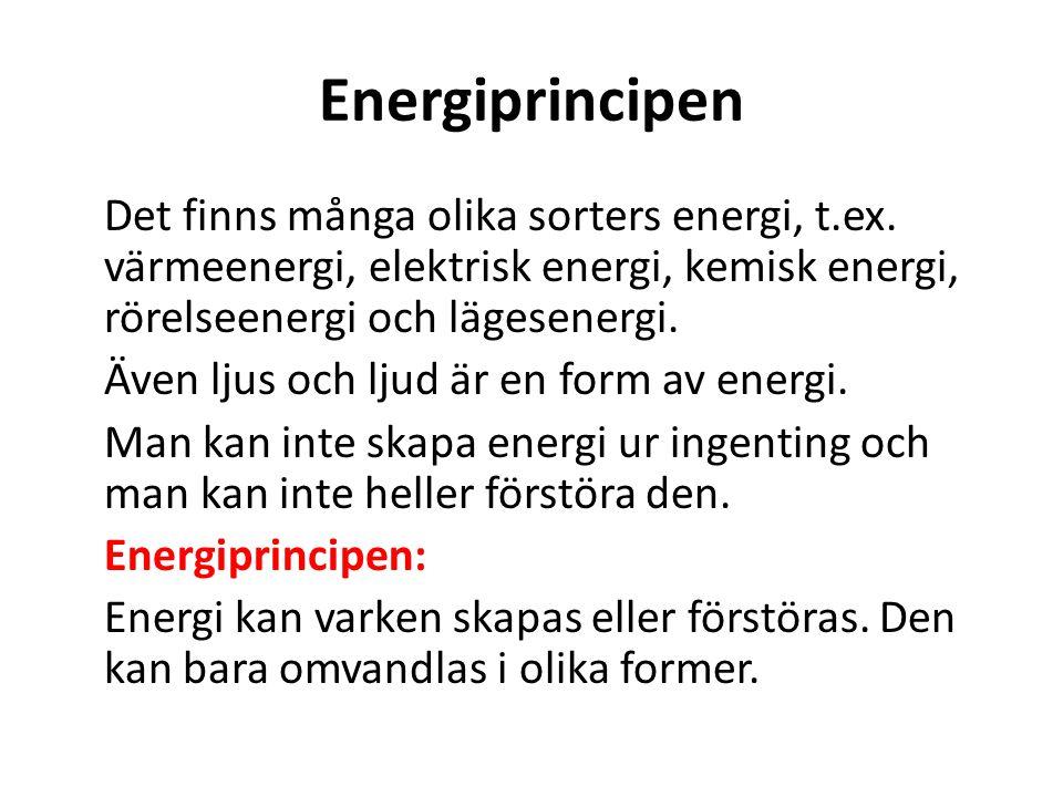 Energiprincipen Det finns många olika sorters energi, t.ex.