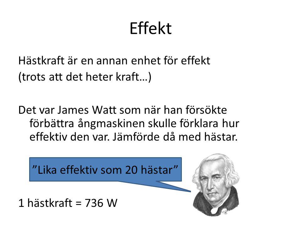Effekt Hästkraft är en annan enhet för effekt (trots att det heter kraft…) Det var James Watt som när han försökte förbättra ångmaskinen skulle förklara hur effektiv den var.