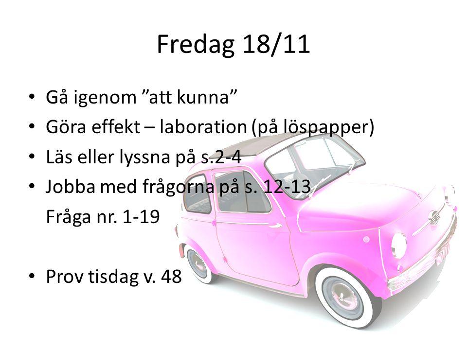 Fredag 18/11 Gå igenom att kunna Göra effekt – laboration (på löspapper) Läs eller lyssna på s.2-4 Jobba med frågorna på s.