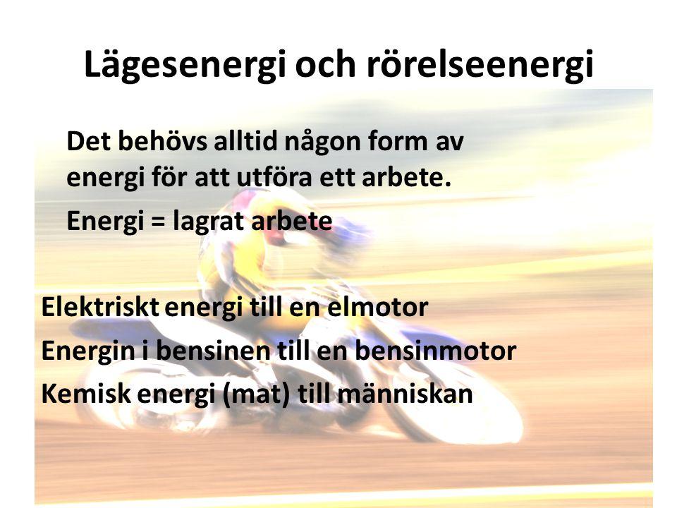 Lägesenergi och rörelseenergi Det behövs alltid någon form av energi för att utföra ett arbete.